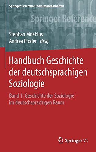 Handbuch Geschichte der deutschsprachigen Soziologie: Band 1: Geschichte der Soziologie im deutschsprachigen Raum (Springer Reference Sozialwissenschaften, Band 1)
