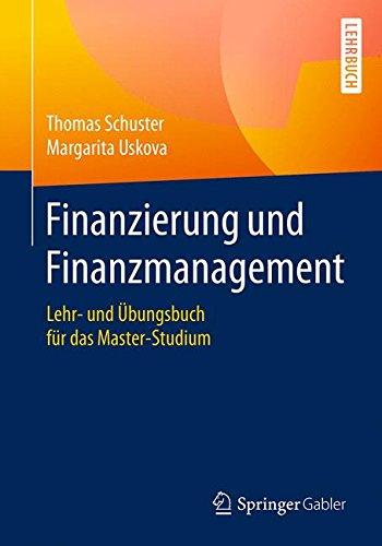 Finanzierung und Finanzmanagement: Lehr- und Übungsbuch für das Master-Studium