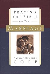 Praying the Bible for Your Marriage by Heather Kopp (1998-03-01)