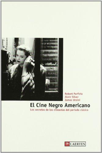 El cine negro americano: Los secretos de los cineastas del período clásico (Kaplan) por Robert Porfirio