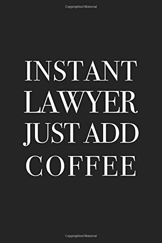 Instant Lawyer Just Add Coffee: A 6x9 Inch Matte Softcover Journal Notebook With 120 Blank Lined Pages And A Funny Caffeine Loving Lawyer Cover Slogan por Enrobed Journals
