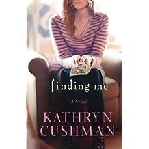 Finding Me by Kathryn Cushman (2015-04-07)