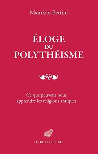 loge du polythisme: Ce que peuvent nous apprendre les religions antiques