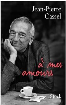 A mes amours (Littérature Française) par [Cassel, Jean-Pierre]
