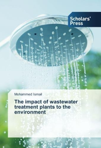 The impact of wastewater treatment plants to the environment por Mohammed Ismail