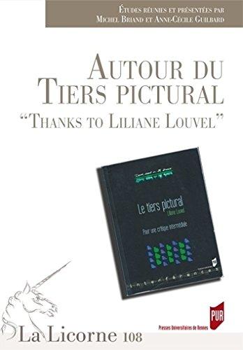 La Licorne, N 108/2014 : Autour du tiers pictural : Thanks to Liliane Louvel