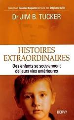Histoires extraordinaires, des enfants se souviennent de leurs vies antérieures de Docteur Jim B. Tucker