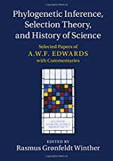Phylogenetic Inference, Selection Theory, and History of Science: Selected Papers of A. W. F. Edwards with Commentaries