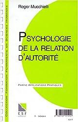 PSYCHOLOGIE DE LA RELATION D'AUTORITE. Connaissance du problème, applications pratiques