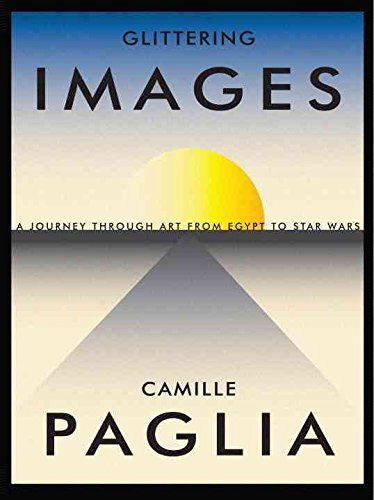 [(Glittering Images : A Journey Through Art from Egypt to Star Wars)] [By (author) Camille Paglia] published on (October, 2012)