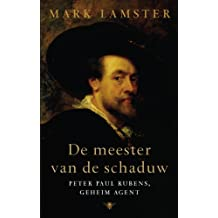 De meester van de schaduw: Peter Paul Rubens, geheim agent
