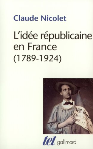 L'idée républicaine en France: Essai d'histoire critique (1789-1924) par Claude Nicolet