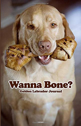 WANNA BONE?: Golden Labrador Journal. The perfect LAB LOVERS Notebook to record daily musings and activities. Also perfect for planning your day, ... your budget and habits. (LAB POCKY, Band 1) - Wanna Bone