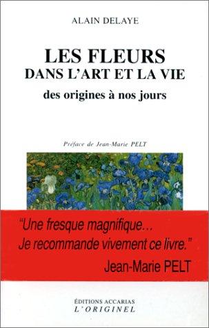 Les Fleurs dans l'art et la vie : Des origines à nos jours
