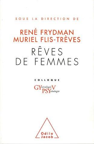 Rêves de femmes : Colloque Gynécologie Psychologie V par René Frydman, Muriel Flis-Trèves, Collectif