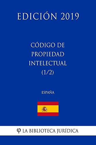 Código de Propiedad Intelectual (1/2) (España) (Edición 2019) por La Biblioteca Jurídica