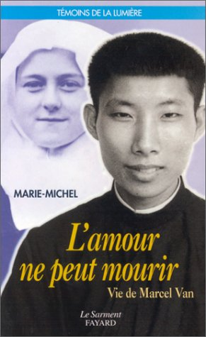 L'Amour ne peut mourir : Vie de Marcel Van par Père Marie-Michel