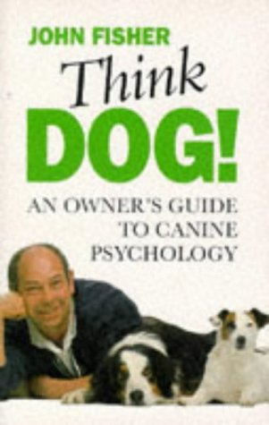 Think Dog! An Owners Guide to Canine Psychology