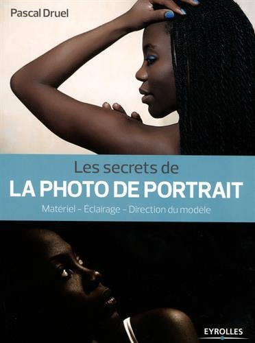 Les secrets de la photo de portrait: Matriel - Eclairage - Direction du modle