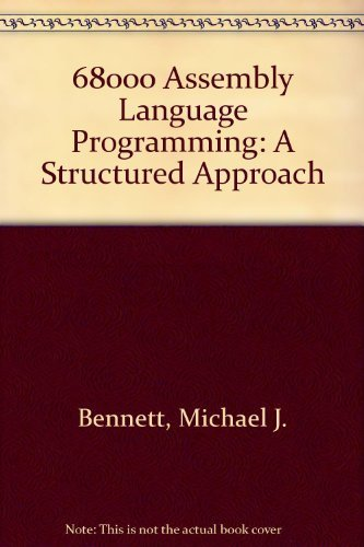 68000 Assembly Language Programming: A Structural Approach by Bennett, J. Michael (1987) Hardcover