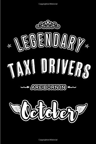 Legendary Taxi Drivers are born in October: Blank Line Journal, Notebook or Diary is Perfect for the October Borns. Makes an Awesome Birthday Gift and an Alternative to B-day Present or a Card.