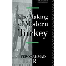 The Making of Modern Turkey (Making of the Middle East)