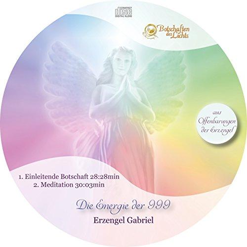 Erzengel Gabriel - Die Schwingung der 999 und die Offenbarung über ihre Daten (Channeling inkl. Meditation)