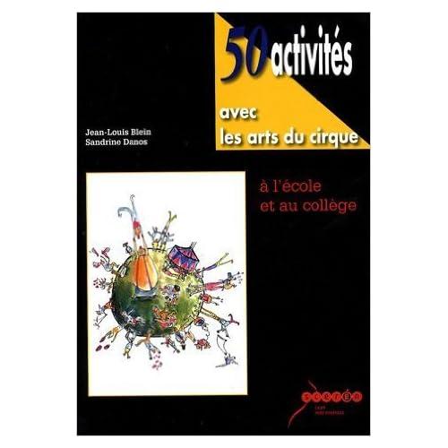 50 activités avec les arts du cirque à l'école et au collège (1DVD) de Jean-Louis Blein,Sandrine Danos ( 1 février 2007 )