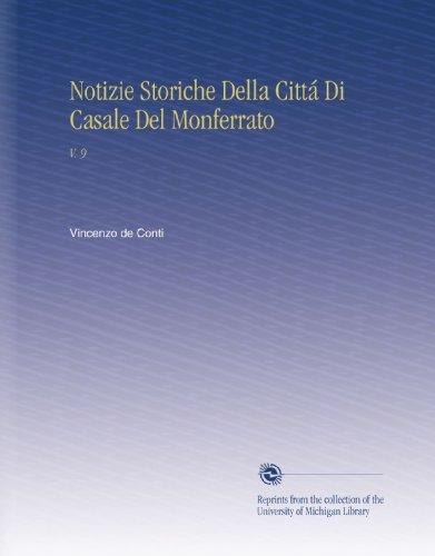 Notizie Storiche Della Cittá Di Casale Del Monferrato: V. 9 (Spanish Edition)