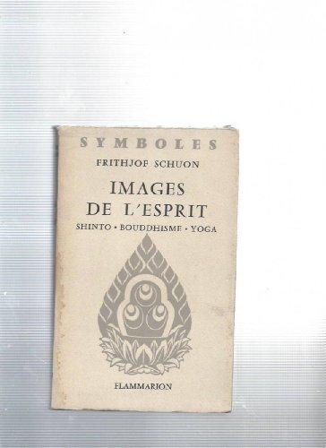 Images de l'esprit. Shinto. Bouddhisme. Yoga. par Frithjof SCHUON
