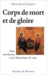 Corps de mort et de gloire par Olivier Clément