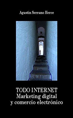 Todo Internet: Marketing digital y comercio electrónico por Agustín Serrano Herce