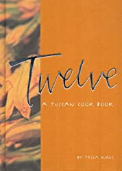Twelve: A Tuscan Cookbook