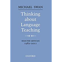 Thinking about Language Teaching: Selected articles 1982-2011 (Oxford Applied Linguistics)