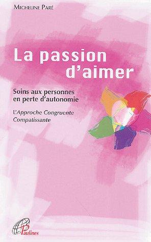 La Passion d'aimer : Soins en personne en perte d'autonomie L'Approche Congruente Compatissante