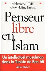 Penseur libre en Islam - Un intellectuel musulman dans la Tunisie de Ben Ali de Mohammed Talbi