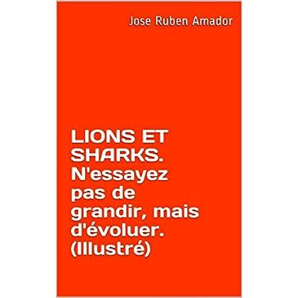 LIONS ET SHARKS. N'essayez pas de grandir, mais d'évoluer. (Illustré): Écoutez-le ici: https://youtu.be/v02nza6uG9c (Croissance personnelle. t. 1)