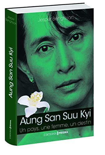 Aung San Suu Kyi Un pays, une femme, un destin