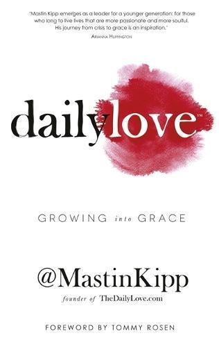 Daily Love: Growing Into Grace por Mastin Kipp
