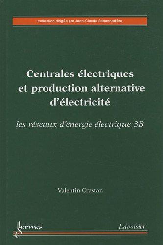 Centrales électriques et production alternative d'électricité : Les réseaux d'énergie électrique, volume 3B