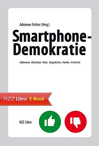 Smartphone-Demokratie: Fake News, Facebook, Bots, Populismus, Weibo, Civic Tech