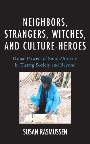 Neighbors, Strangers, Witches, and Culture-Heroes: Ritual Powers of Smith/Artisans in Tuareg Society and Beyond (English Edition) por Susan Rasmussen