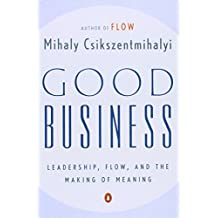 Good Business: Leadership, Flow, and the Making of Meaning by Mihaly Csikszentmihalyi (2004-03-30)