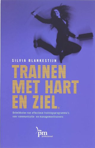 Trainen met hart en ziel: ontwikkelen van effectieve trainingsprogramma's voor communicatie- en managementtrainers (PM-reeks)