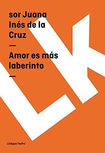 Amor es más laberinto (Teatro) por Sor Juana Inés de la Cruz