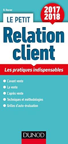 Le petit Relation client 2017/2018 - Les pratiques indispensables par Nathalie Houver