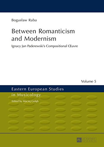 Between Romanticism and Modernism: Ignacy Jan Paderewski's Compositional Œuvre (Eastern European Studies in Musicology, Band 5)