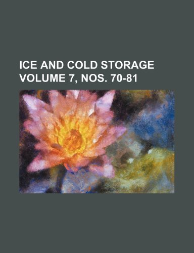 Ice and Cold Storage Volume 7, Nos. 70-81 - Ice Cold Storage