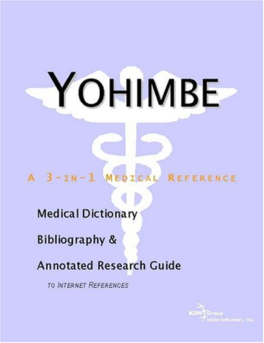 Yohimbe - A Medical Dictionary, Bibliography, and Annotated Research Guide to Internet...