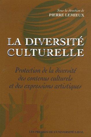 La diversité culturelle : Protection de la diversité des contenus culturels et des expressions artistiques par Pierre Lemieux
